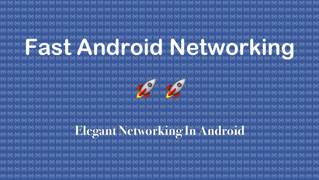 Fast Android Networking
