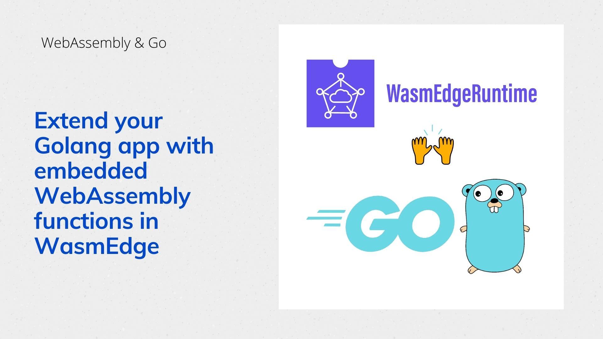 通过 WasmEdge ,用 Rust 函数扩展 Golang 应用