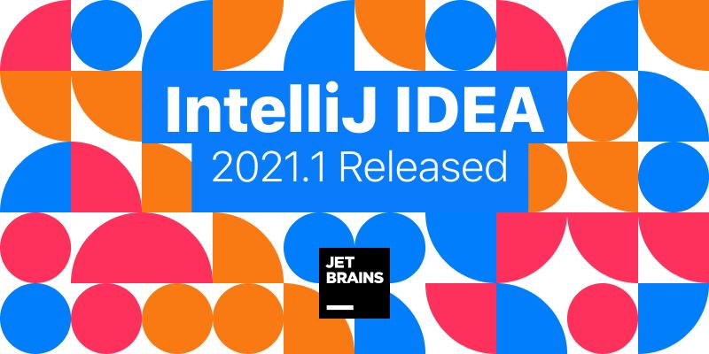IntelliJ IDEA 2021.1 发布